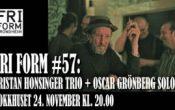 FRI FORM #57: Tristan Honsinger trio + Oscar Grönberg solo